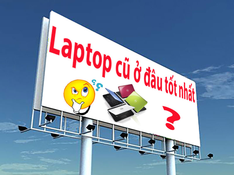 laptop cũ ở đâu tốt nhất